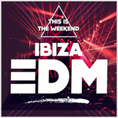 This Is the Weekend: Ibiza EDM de Various Artists