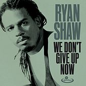 We Don't Give up Now de Ryan Shaw