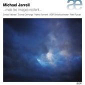 Michael Jarrell: ...Mais les images restent... by Various Artists