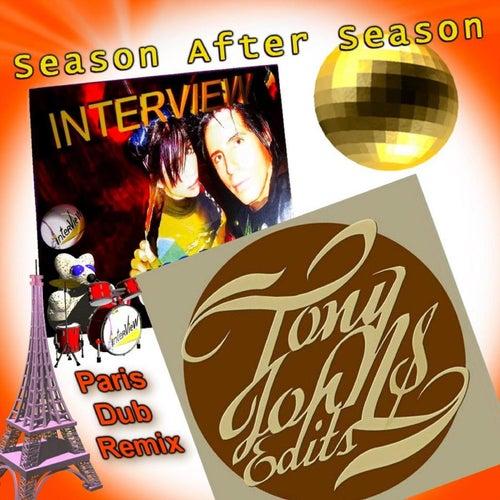 Interview Season After Season - Tony Johns Paris Dub Remix by Inter view