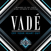 Cry Your Heart Out de Vadé