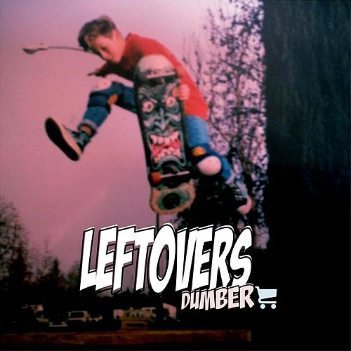 Dumber by The Leftovers
