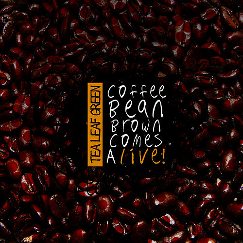 Coffee Bean Brown Comes Alive by Tea Leaf Green