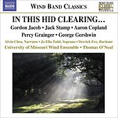 STAMP, J.: In this hid clearing… / COPLAND, A.: Lincoln Portrait / GERSHWIN, G.: Catfish Row (University of Missouri Symphonic Wind Ensemble) von Thomas J. O'Neal