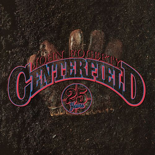 Centerfield - 25th Anniversary by John Fogerty