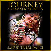 Journey in Mystical India (Sacred Tribal Dance) de Various Artists