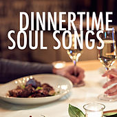 Dinnertime Soul Songs by Various Artists