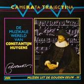 De Muzikale Wereld Van Constantijn Huygens by Camerata Trajectina
