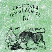 Encerrona Con Oscar Chávez, vol. 4 by Various Artists
