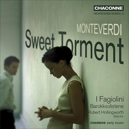MONTEVERDI, C.: Madrigals (Sweet Torment) (I Fagiolini) by Various Artists