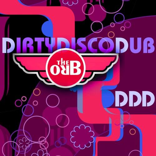DDD (Dirty Disco Dub) Remixes by The Orb
