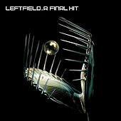 A Final Hit - The Best Of Leftfield by Leftfield