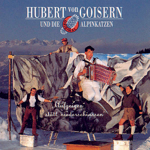 Aufgeig'n statt niederschiaß'n by Hubert von Goisern und die Alpinkatzen