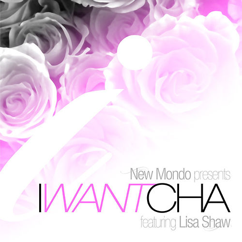 I Want Cha Featuring Lisa Shaw by New Mondo
