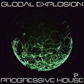 Global Explosion : Progressive House 2 by Various Artists
