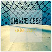 Unique Deep: Ade 2017 - EP by Various Artists