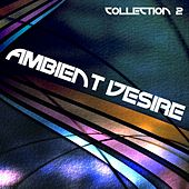 Ambient Desire: Collection 2 - EP by Various Artists