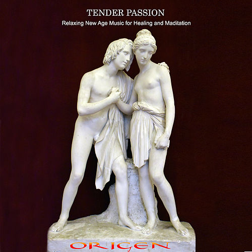 Tender Passion. Relaxing New Age Music for Healing and Meditation by Origen