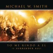 Yo Me Rindo A El by Michael W. Smith