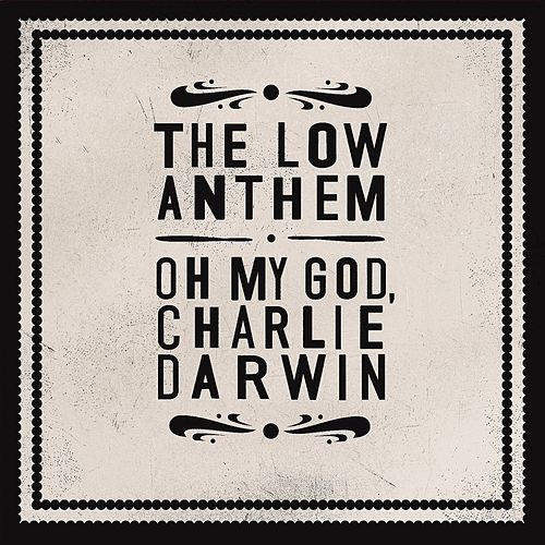 Oh My God, Charlie Darwin by The Low Anthem