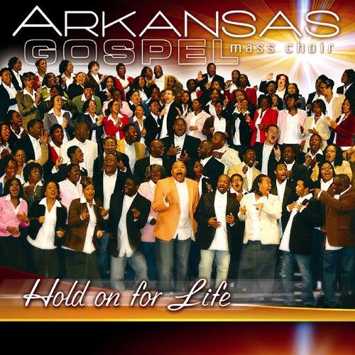 Hold On For Life by Arkansas Gospel Mass Choir
