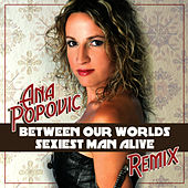Between Our Worlds / Sexiest Man Alive - Remix Single de Ana Popovic