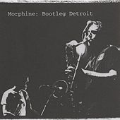 Bootleg Detroit by Morphine