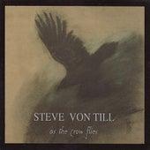As The Crow Flies by Steve Von Till