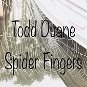 Spider Fingers by Todd Duane