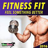 Fitness Fit 2016: Feel Something Better - EP by Various Artists