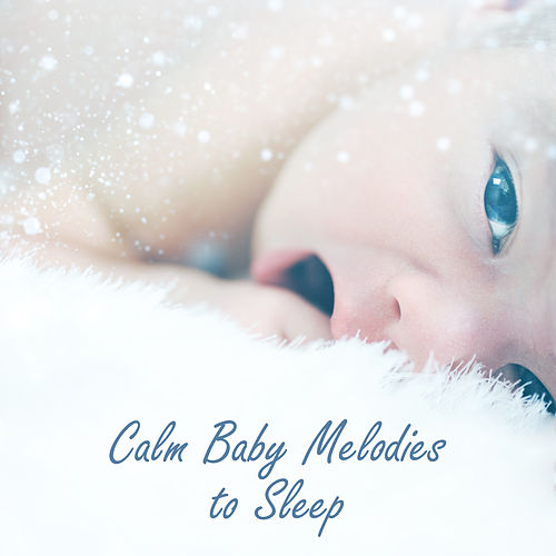 Calm Baby Melodies to Sleep – Classical Sounds for Relaxation, Peaceful Baby Music, Sleep Well All Night by Favourite Baby Sleep Time