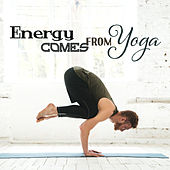Energy Comes From Yoga by Yoga Music