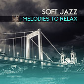 Soft Jazz Melodies to Relax – Calm Mind & Body with Jazz Sounds, Music to Rest, Easy Listening, Peaceful Melodies by Relaxing Instrumental Jazz Ensemble