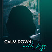 Calm Down with Jazz – Chilled Time, Smooth Jazz for Relaxation, Instrumental Jazz Music, Soft Piano von Peaceful Piano