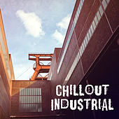 Chillout Industrial by Electro Lounge All Stars