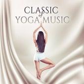 Classic of Yoga Music – Best Music for Meditation, Yoga 2017, Healing Zen, Kundalini, Chakra by Yoga Music