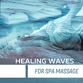 Healing Waves for Spa Massage – Soft Sounds of New Age, Healing Therapy, Hot Stone Massage, No More Stress by Calming Sounds