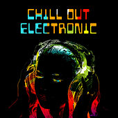 Chill Out Electronic – Ambient Chill Out, Relaxed Body & Mind, Deep Beats, Chillout Lounge by Electro Lounge All Stars