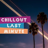 Chillout Last Minute by Top 40