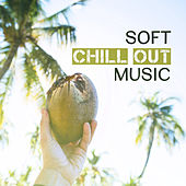 Soft Chill Out Music – Autumn Chill Out Melodies to Calm Down, Rest with Soft Music, Sounds to Relax von Chill Out
