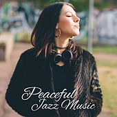 Peaceful Jazz Music – Chilled Time, Easy Listening, Pure Relaxation, Smooth Jazz to Rest von Peaceful Piano