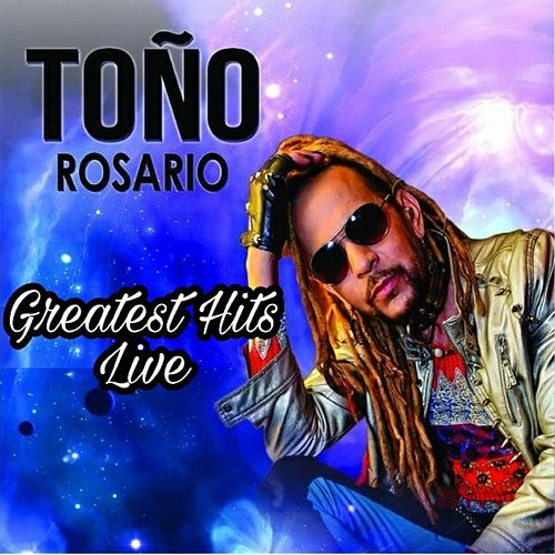 Greatest Hits Live by Toño Rosario