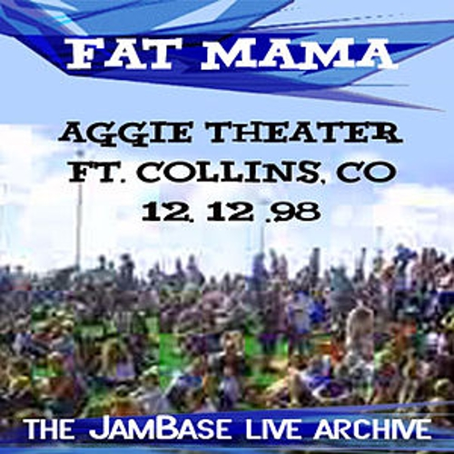 12-12-98 - Aggie Theater - Ft. Collins, CO by Fat Mama