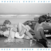 Keep It Under Cover by Roadkill Ghost Choir
