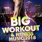 Big Workout & Fitness Music 2018 by Various Artists