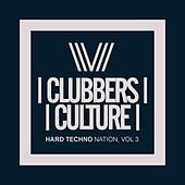 Clubbers Culture: Hard Techno Nation, Vol.3 - EP by Various Artists