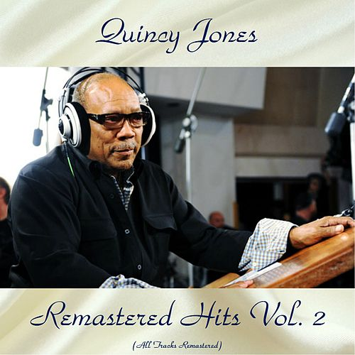 Remastered Hits Vol, 2 (All Tracks Remastered) von Quincy Jones