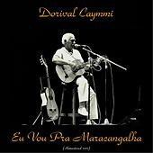 Eu Vou Pra Maracangalha (Remastered 2017) by Dori Caymmi