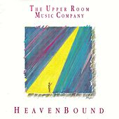 Heavenbound by The Upper Room Music Company