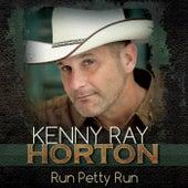 Run Petty Run by Kenny Ray Horton